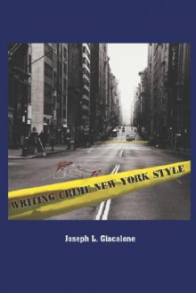 Writing Crime New York Style - Joseph L. Giacalone