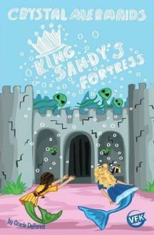 Crystal Mermaids - King Sandy's Fortress - Gracie DeForest,Gracie DeForest,VFK Graphic Arts Team