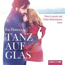 Tanz auf Glas - Ka Hancock, Peter Lontzek, Ulrike Hübschmann, Lübbe Audio