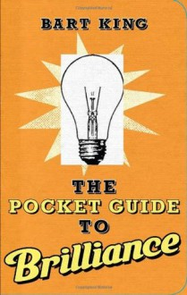 Pocket Guide to Brilliance, The - Bart King