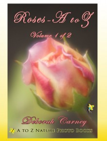 Roses A - Z (A to Z Nature Photo Books) - Deborah Carney