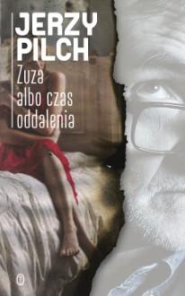 Zuza albo czas oddalenia - Jerzy Pilch