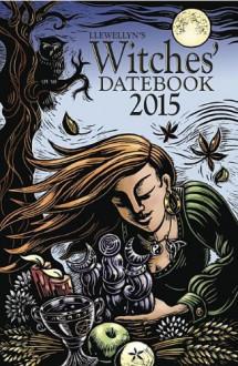 Llewellyn's 2015 Witches' Datebook - Magenta Griffith, Elizabeth Barrette, Llewellyn, Deborah Blake, Dallas Jennifer Cobb, Sybil Fogg, Diana Rajchel, Suzanne Ress, Tess Whitehurst, Melanie Marquis