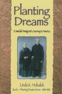 Planting Dreams: A Swedish Immigrant's Journey to America (Planting Dreams Series, Bk 1) - Linda K. Hubalek
