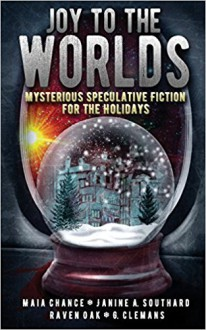 Joy to the Worlds - Gayle Clemans, Raven Oak, Maia Chance, Ernest G Clemans, Janine A. Southard