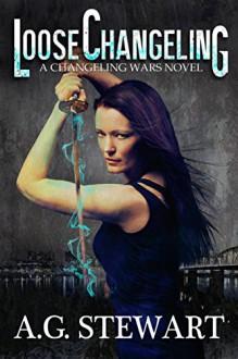 Loose Changeling: A Changeling Wars Novel - A.G. Stewart
