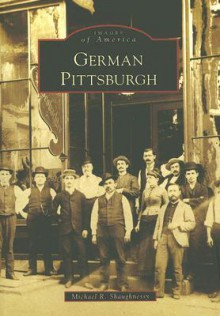 German Pittsburgh (PA) (Images of America) - Michael R. Shaughnessy