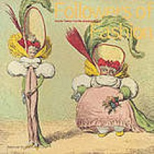 Followers of Fashion: Graphic Satires from the Georgian Period - Diana Donald, British Museum