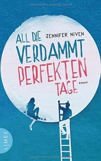 All die verdammt perfekten Tage: Roman - Jennifer Niven, Alexandra Ernst