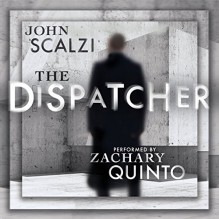 The Dispatcher - John Scalzi,Zachary Quinto
