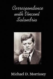 Correspondence with Vincent Salandria - Michael, D. Morrissey