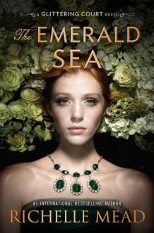 The Emerald Sea (The Glittering Court) - Richelle Mead