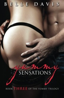 Yummy Sensations: Book Three of the Yummy Trilogy (Volume 3) - Belle Davis