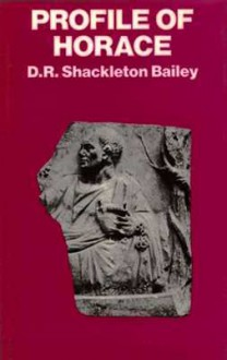 Profile of Horace - D.R. Shackleton Bailey