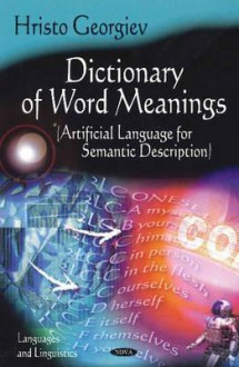 Dictionary of Word Meanings: Artificial Language for Semantic Description - Hristo Georgiev