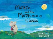 Mouse and the Moon Made of Cheese. Author, Dean Russell - Dean Russell