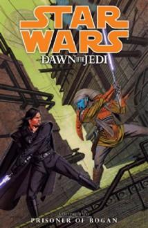 By John Ostrander Star Wars: Dawn of the Jedi Volume 2 Prisoner of Bogan - John Ostrander