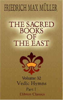The Sacred Books of the East: Volume 32. Vedic Hymns. Part 1 - Friedrich Max Müller