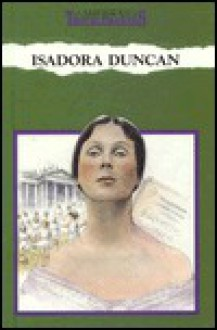 Isadora Duncan: Revolutionary Dancer - Larry Sandomir
