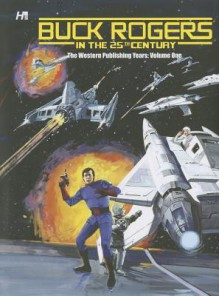 Buck Rogers in the 25th Century: The Western Publishing Years Volume 1 - Paul S Newman, Frank Bolle, Ray Bailey, Al McWilliams