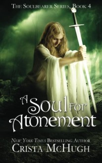 A Soul For Atonement (The Soulbearer Series) (Volume 4) - Crista McHugh