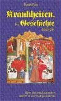 """Krankheiten, die Geschichte schrieben. Über den """"medizinischen"""" Faktor in der Weltgeschichte - Dr. Suhr Detlef"""