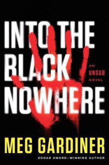 Into the Black Nowhere: An UNSUB Novel - Meg Gardiner