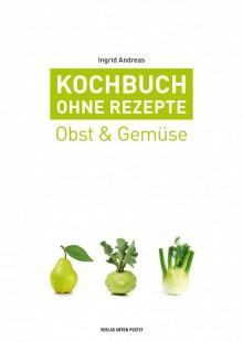 Kochbuch ohne Rezepte - #3 Obst & Gemüse - Ingrid Andreas
