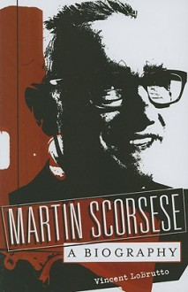 Martin Scorsese: A Biography - Vincent Lobrutto