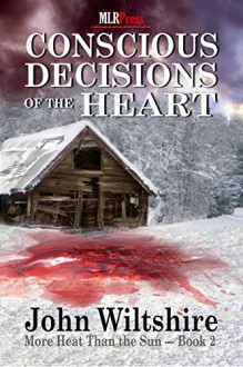 Conscious Decisions of the Heart (More Heat Than The Sun Book 2) - John Wiltshire