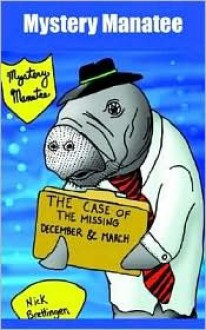 Mystery Manatee: The Case of the Missing December & March - Nick Brettingen
