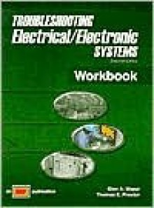 Trouble Shooting Electrical Electronics Systems (Workbook) - Glen A. Mazur, Thomas E. Proctor, M. Proctor
