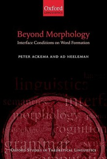 Beyond Morphology: Interface Conditions on Word Formation - Peter Ackema, Ad Neeleman