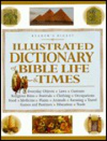Illustrated Dictionary of Bible Life and Times - Reader's Digest Association