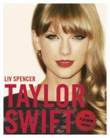 Taylor Swift: The Unofficial Story: Platinum Edition - Liv Spencer