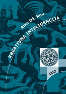 Kreativna inteligencija - Alan J. Rowe