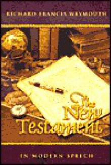 New Testament in Modern Speech - Richard Francis Weymouth