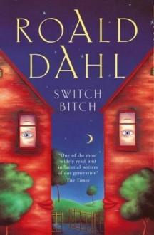 Switch Bitch - Roald Dahl