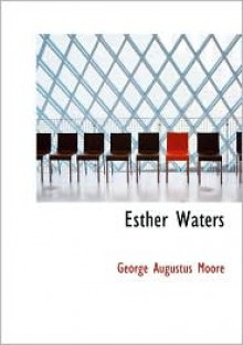Esther Waters (Large Print Edition): Esther Waters (Large Print Edition) - George Augustus Moore