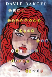 Love, Dishonor, Marry, Die, Cherish, Perish: A Novel - David Rakoff