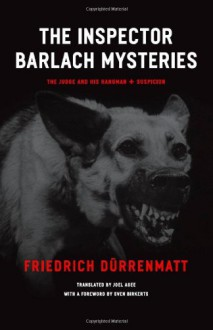 The Inspector Barlach Mysteries: The Judge and His Hangman and Suspicion - Friedrich Dürrenmatt, Joel Agee, Sven Birkerts