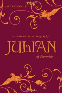 Julian of Norwich - Amy Johnson Frykholm