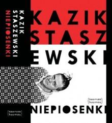 Niepiosenki - Kazik Staszewski