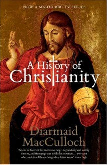 A History of Christianity: The First Three Thousand Years - Diarmaid MacCulloch