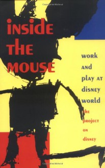 Inside the Mouse: Work and Play at Disney World - Walt Disney Company, Sharon Willis, Jane Kuenz, Shelton Waldrep
