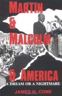 Martin and Malcolm and America: A Dream or a Nightmare? - James H. Cone