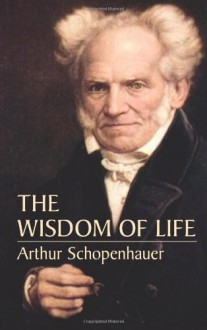 The Wisdom of Life - Arthur Schopenhauer, Thomas Bailey Saunders