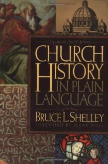 Church History in Plain Language - Bruce L. Shelley, Mark A. Noll
