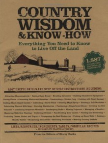Country Wisdom and Know-How: Everything You Need to Know to Live Off the Land -