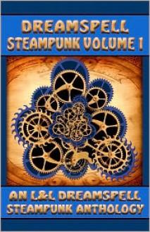 Dreamspell Steampunk Volume 1 - Lisa Rene' Smith